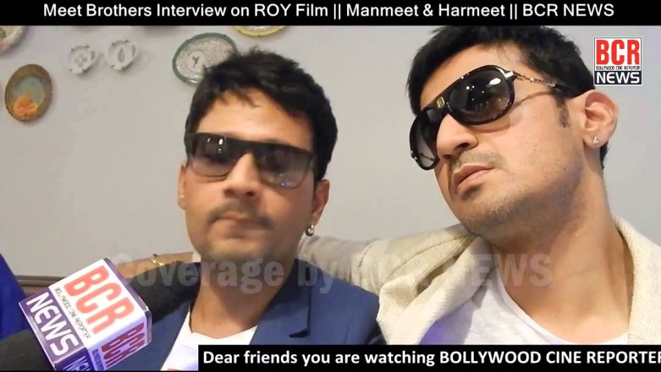 Meet Brothers Exclusive Interview on ROY Film || Manmeet & Harmeet || BCR NEWS