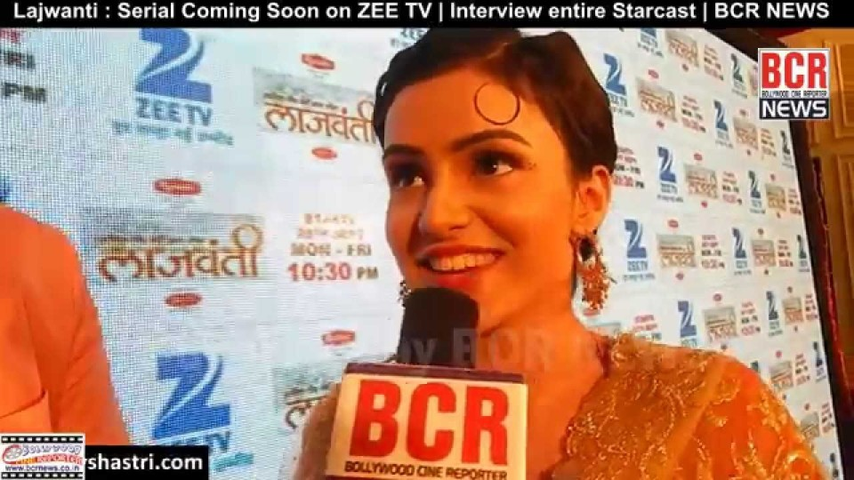 Lajwanti : Serial Coming Soon on ZEE TV : Interview entire Starcast & Production Team | BCR NEWS