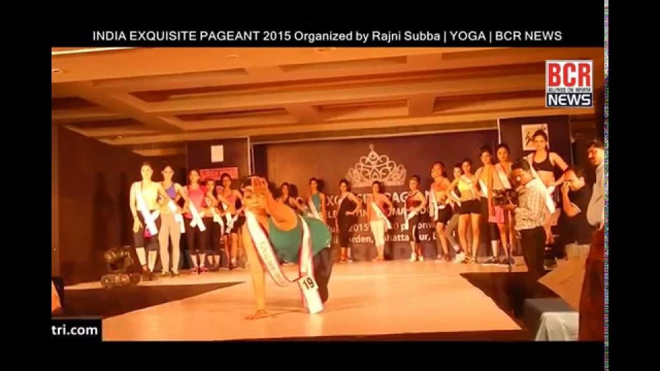 INDIA EXQUISITE PAGEANT 2015 Organized by Rajni Subba   YOGA   BCR NEWS