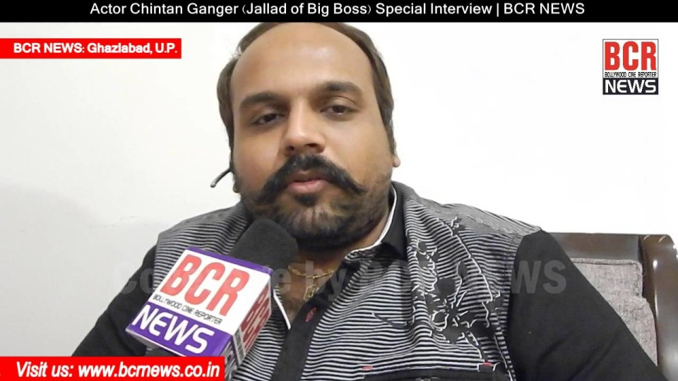 Actor Chintan Ganger (Jallad of Big Boss Fame) Exclusive Interview | BCR NEWS
