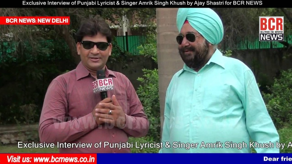 "Exclusive Interview of Punjabi Lyricist & Singer ""Amrik Singh Khush"" by Ajay Shastri for BCR NEWS"