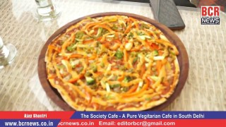 The Society Cafe-A Pure Vegetarian Cafe in South Delhi, Taste of India-Program by Ajay Shastri | BCR News